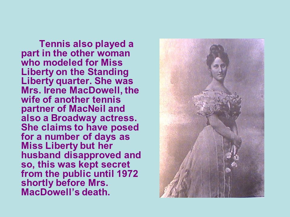 Tennis also played a part in the other woman who modeled for Miss Liberty on the Standing Liberty quarter.