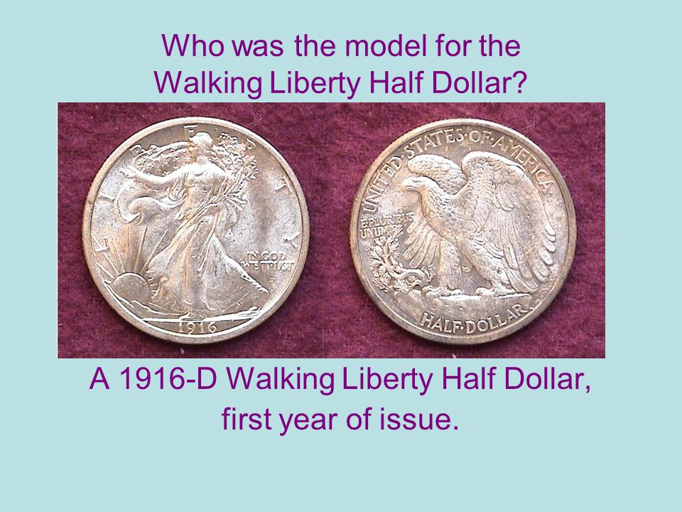 Who was the model for the Walking Liberty Half Dollar.