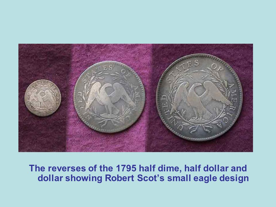 The reverses of the 1795 half dime, half dollar and dollar showing Robert Scots small eagle design