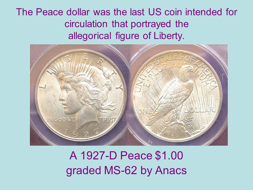 The Peace dollar was the last US coin intended for circulation that portrayed the allegorical figure of Liberty.