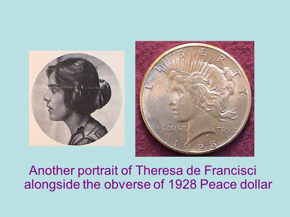 Another portrait of Theresa de Francisci alongside the obverse of 1928 Peace dollar