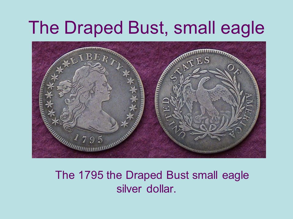 The Draped Bust, small eagle The 1795 the Draped Bust small eagle silver dollar.