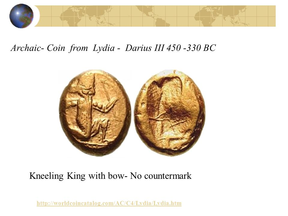 Archaic- Coin from Lydia - Darius III 450 -330 BC http://worldcoincatalog.com/AC/C4/Lydia/Lydia.htm Kneeling King with bow- No countermark