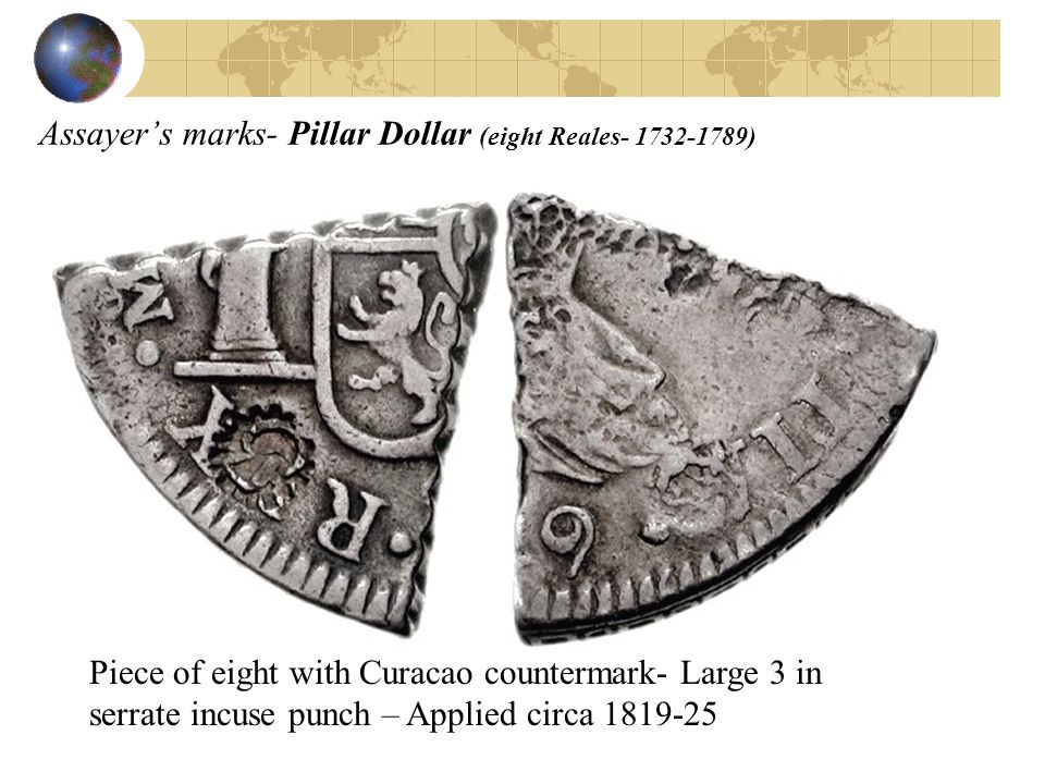 Assayers marks- Pillar Dollar (eight Reales- 1732-1789) Piece of eight with Curacao countermark- Large 3 in serrate incuse punch – Applied circa 1819-