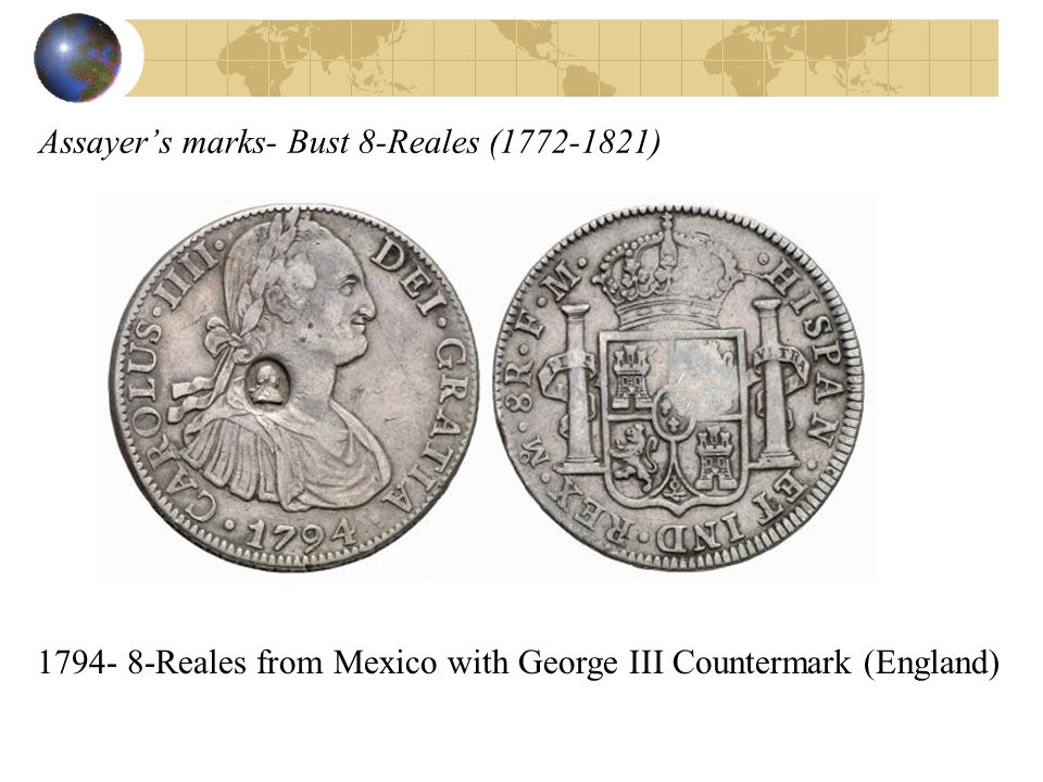 Assayers marks- Bust 8-Reales (1772-1821) 1794- 8-Reales from Mexico with George III Countermark (England)