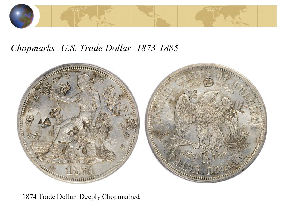 Chopmarks- U.S. Trade Dollar- 1873-1885 1874 Trade Dollar- Deeply Chopmarked