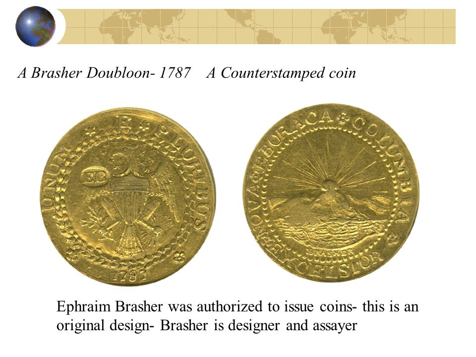A Brasher Doubloon- 1787 A Counterstamped coin Ephraim Brasher was authorized to issue coins- this is an original design- Brasher is designer and assa