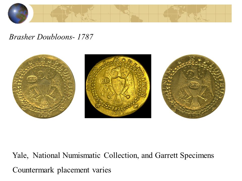Brasher Doubloons- 1787 Yale, National Numismatic Collection, and Garrett Specimens Countermark placement varies