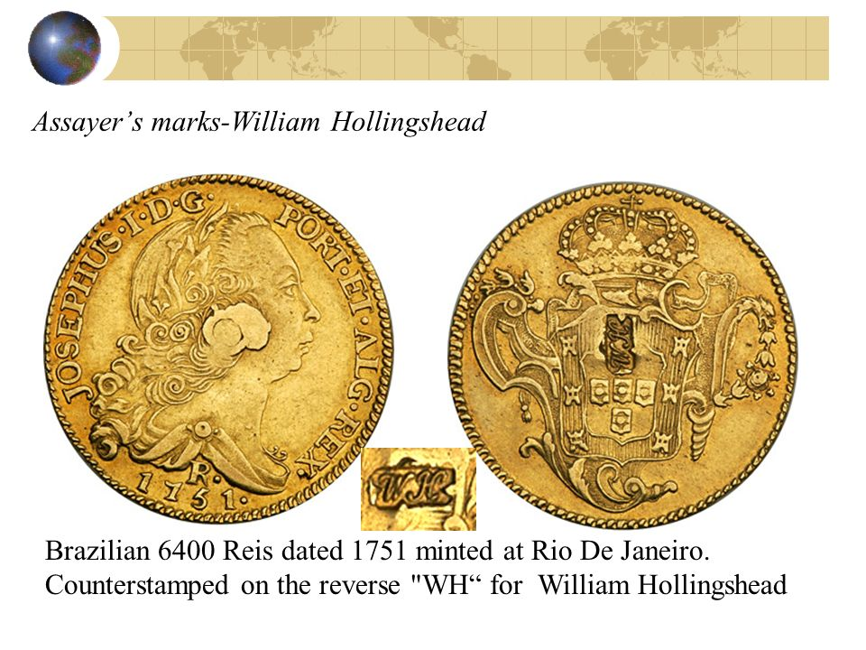 Assayers marks-William Hollingshead Brazilian 6400 Reis dated 1751 minted at Rio De Janeiro. Counterstamped on the reverse