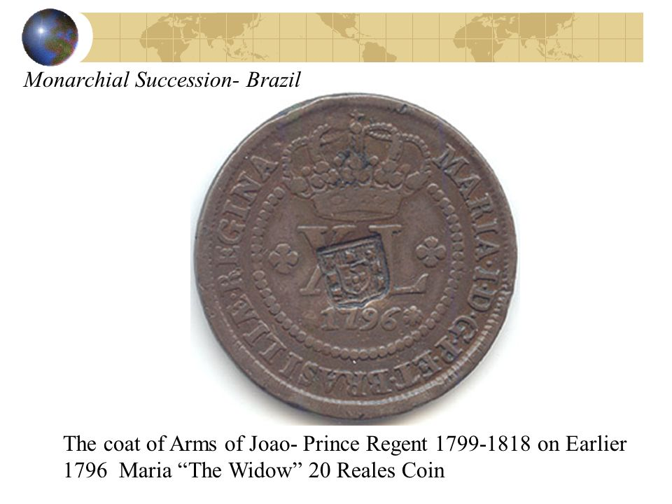 Monarchial Succession- Brazil The coat of Arms of Joao- Prince Regent 1799-1818 on Earlier 1796 Maria The Widow 20 Reales Coin