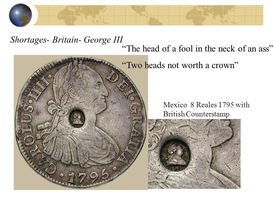 Shortages- Britain- George III Mexico 8 Reales 1795 with British Counterstamp The head of a fool in the neck of an ass Two heads not worth a crown