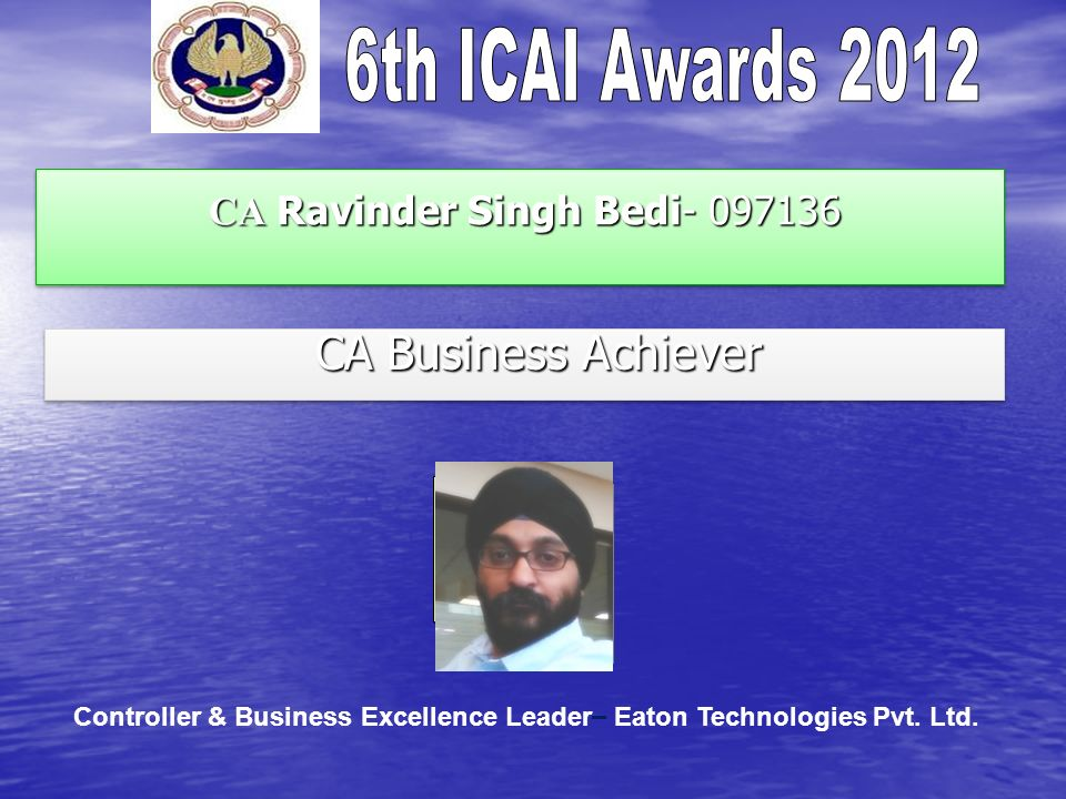 CA Ravinder Singh Bedi- 097136 CA Ravinder Singh Bedi- 097136 CA Business Achiever CA Business Achiever Controller & Business Excellence Leader – Eaton Technologies Pvt.