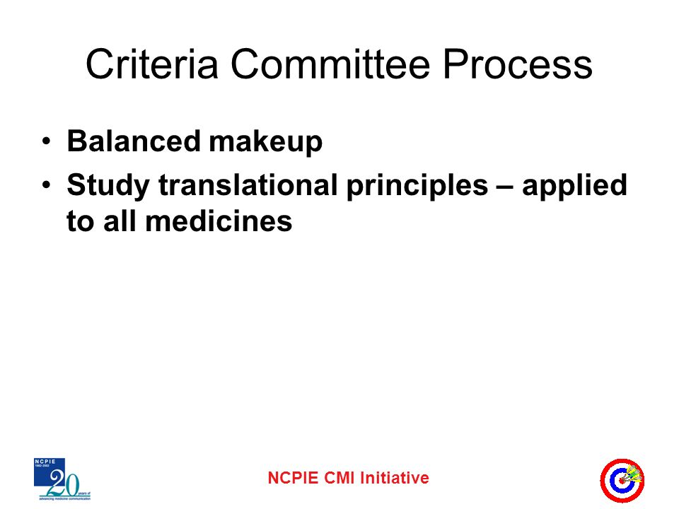 NCPIE CMI Initiative Criteria Committee Process Balanced makeup Study translational principles – applied to all medicines