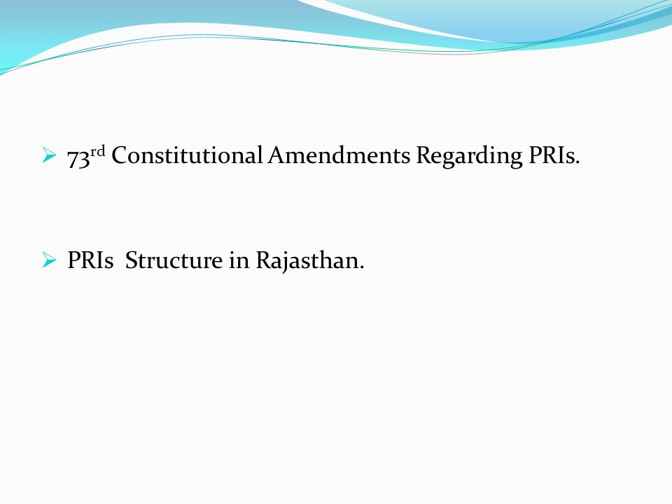 73 rd Constitutional Amendments Regarding PRIs. PRIs Structure in Rajasthan.
