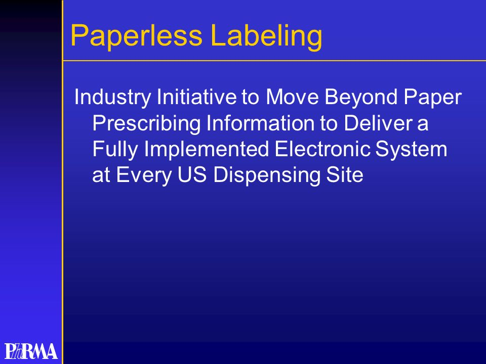 Paperless Labeling Industry Initiative to Move Beyond Paper Prescribing Information to Deliver a Fully Implemented Electronic System at Every US Dispe