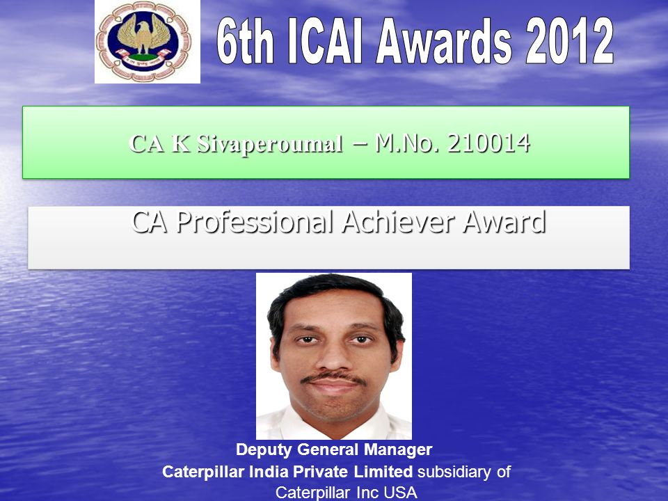CA K Sivaperoumal – M.No. 210014 CA K Sivaperoumal – M.No. 210014 CA Professional Achiever Award CA Professional Achiever Award Deputy General Manager