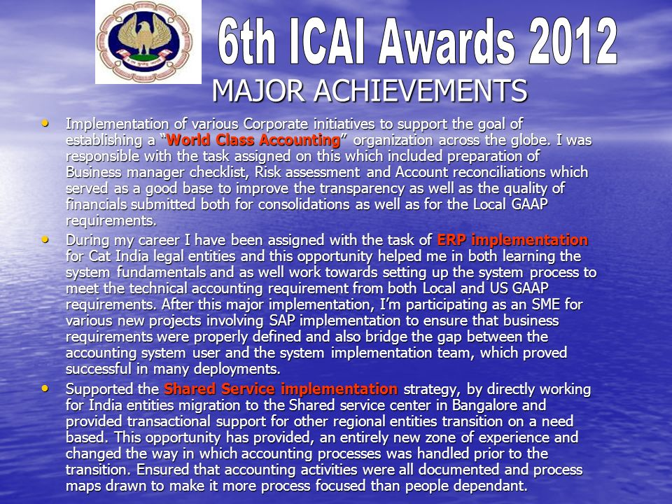 MAJOR ACHIEVEMENTS Implementation of various Corporate initiatives to support the goal of establishing a World Class Accounting organization across the globe.
