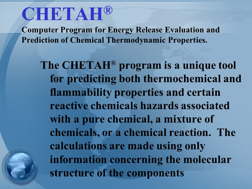 CHETAH ® Computer Program for Energy Release Evaluation and Prediction of Chemical Thermodynamic Properties.