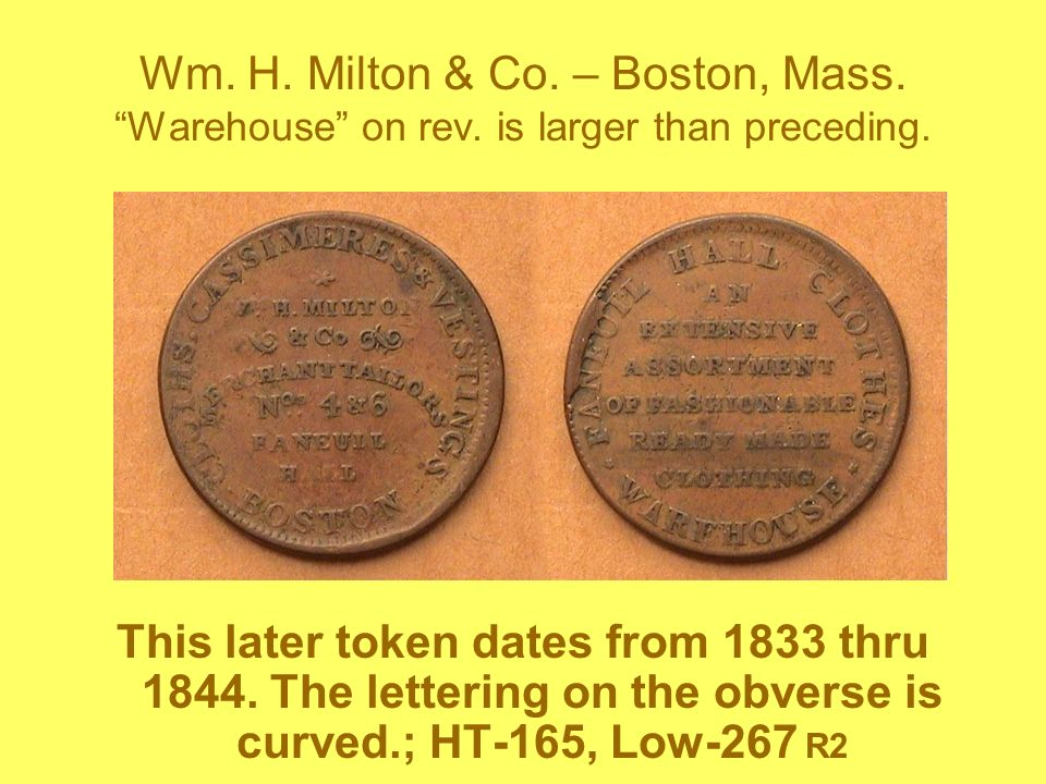 Wm. H. Milton & Co. – Boston, Mass. Warehouse on rev. is larger than preceding. This later token dates from 1833 thru 1844. The lettering on the obver