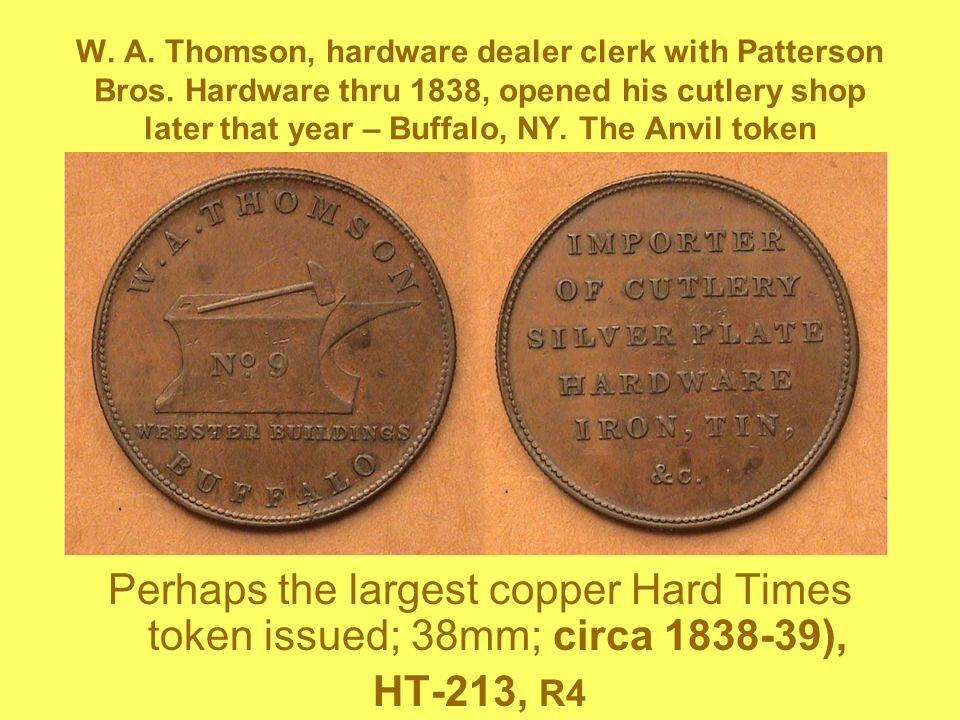 W. A. Thomson, hardware dealer clerk with Patterson Bros. Hardware thru 1838, opened his cutlery shop later that year – Buffalo, NY. The Anvil token P