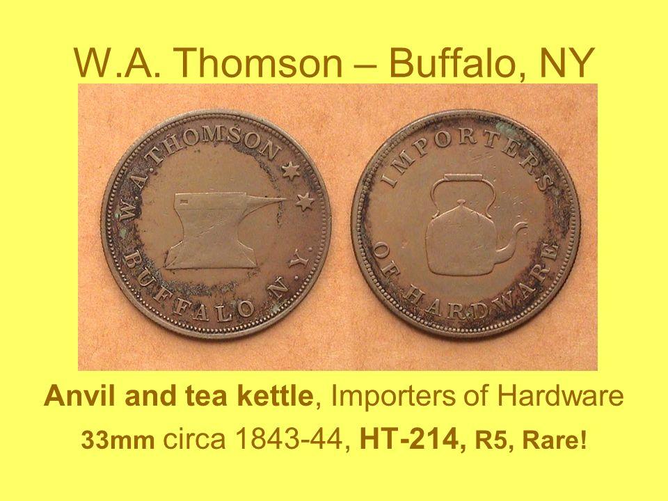 W.A. Thomson – Buffalo, NY Anvil and tea kettle, Importers of Hardware 33mm circa 1843-44, HT-214, R5, Rare!