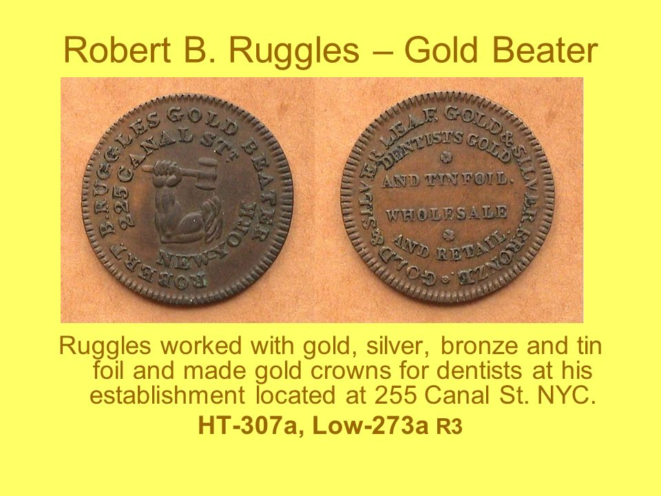 Robert B. Ruggles – Gold Beater Ruggles worked with gold, silver, bronze and tin foil and made gold crowns for dentists at his establishment located a