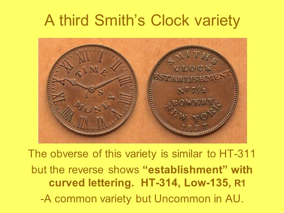 A third Smiths Clock variety The obverse of this variety is similar to HT-311 but the reverse shows establishment with curved lettering. HT-314, Low-1
