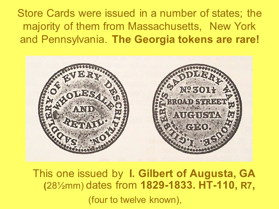 The Store Cards of New York State The Hard Times tokens of the Empire State are more numerous than any other and many are common enough to be collectible by those who like these large cent size copper commemoratives.