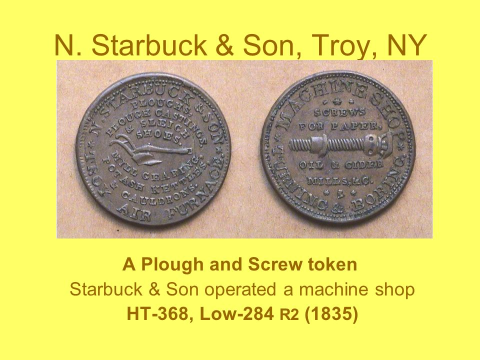 N. Starbuck & Son, Troy, NY A Plough and Screw token Starbuck & Son operated a machine shop HT-368, Low-284 R2 (1835)