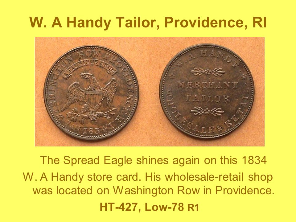 W. A Handy Tailor, Providence, RI The Spread Eagle shines again on this 1834 W. A Handy store card. His wholesale-retail shop was located on Washingto