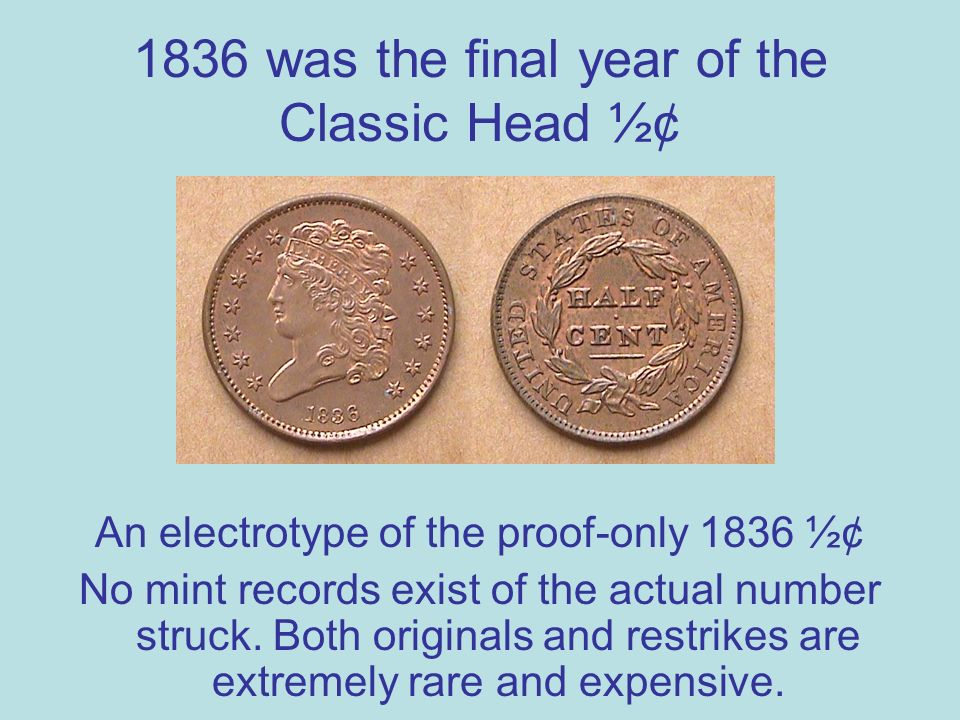 1836 was the final year of the Classic Head ½¢ An electrotype of the proof-only 1836 ½¢ No mint records exist of the actual number struck.