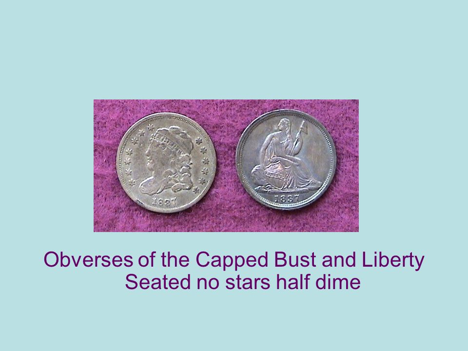 Obverses of the Capped Bust and Liberty Seated no stars half dime