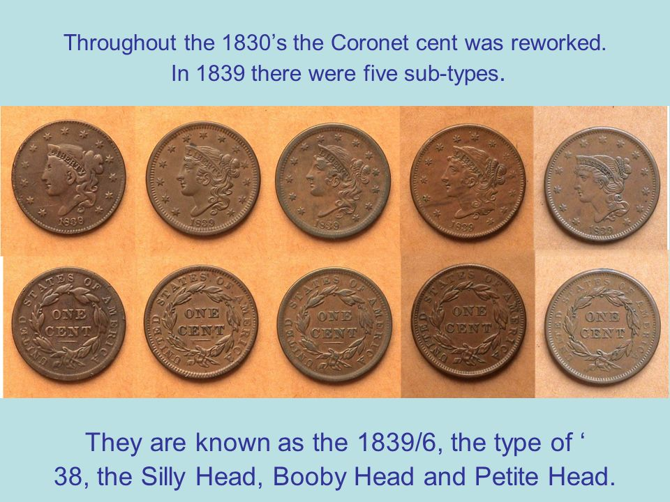 Throughout the 1830s the Coronet cent was reworked.