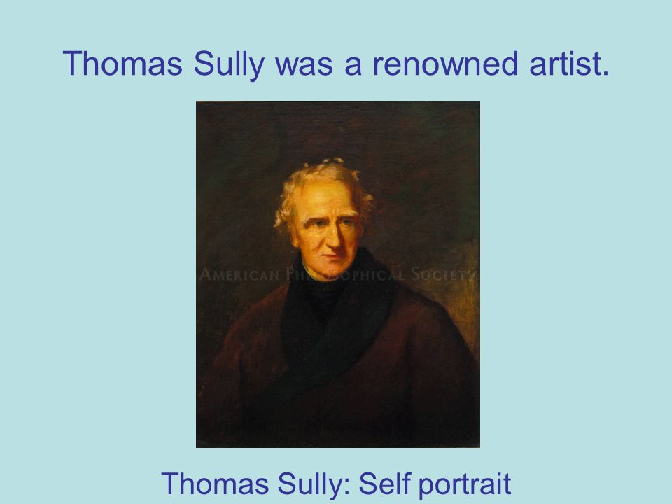 Thomas Sully was a renowned artist. Thomas Sully: Self portrait