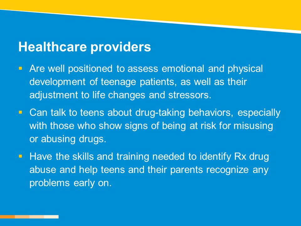 Healthcare providers Are well positioned to assess emotional and physical development of teenage patients, as well as their adjustment to life changes and stressors.