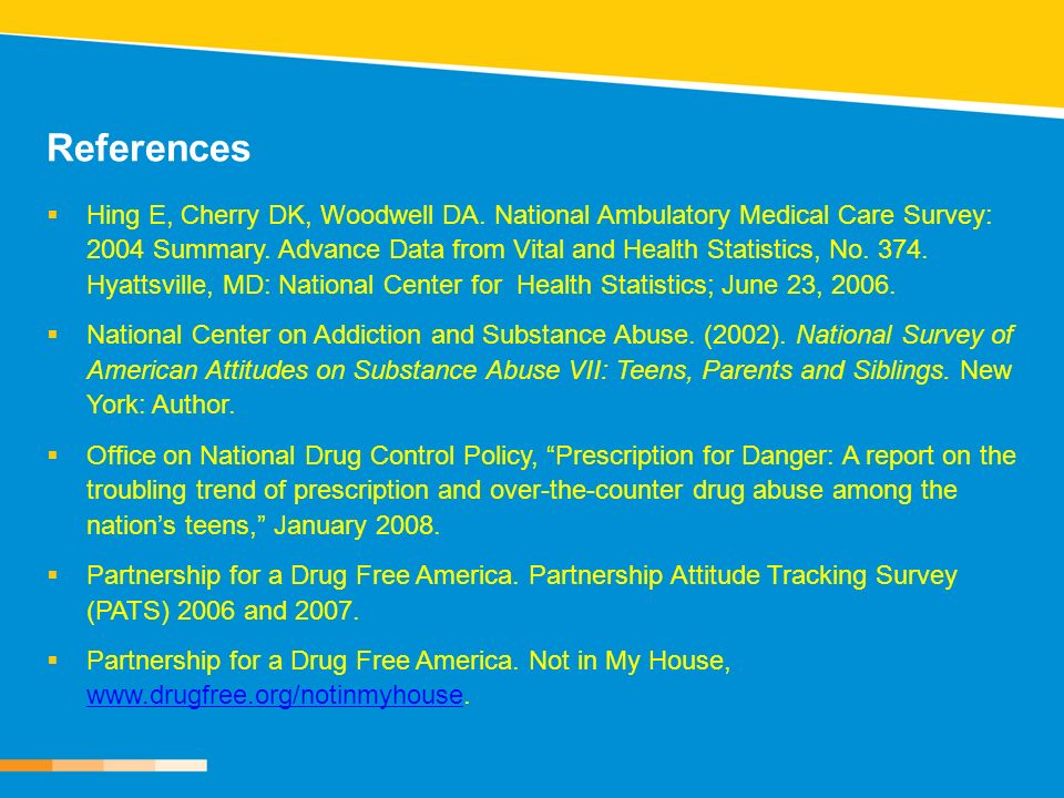 References Hing E, Cherry DK, Woodwell DA. National Ambulatory Medical Care Survey: 2004 Summary. Advance Data from Vital and Health Statistics, No. 3
