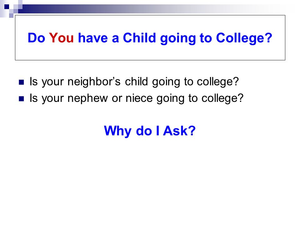 Do You have a Child going to College. Is your neighbors child going to college.