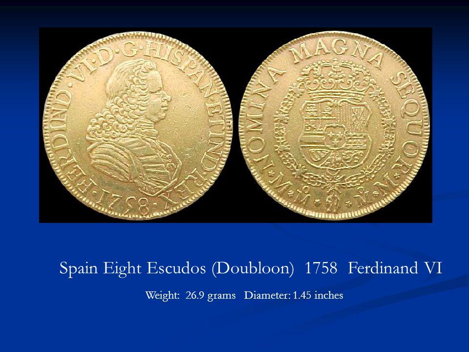 Spain Eight Escudos (Doubloon) 1758 Ferdinand VI Weight: 26.9 grams Diameter: 1.45 inches