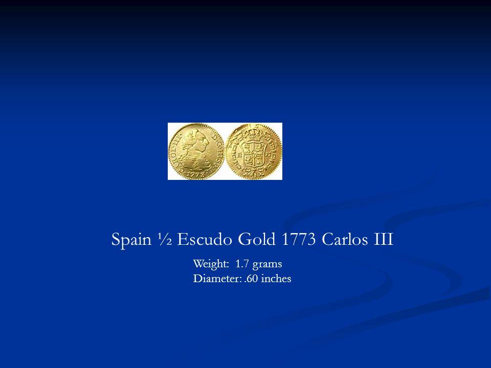 Spain ½ Escudo Gold 1773 Carlos III Weight: 1.7 grams Diameter:.60 inches