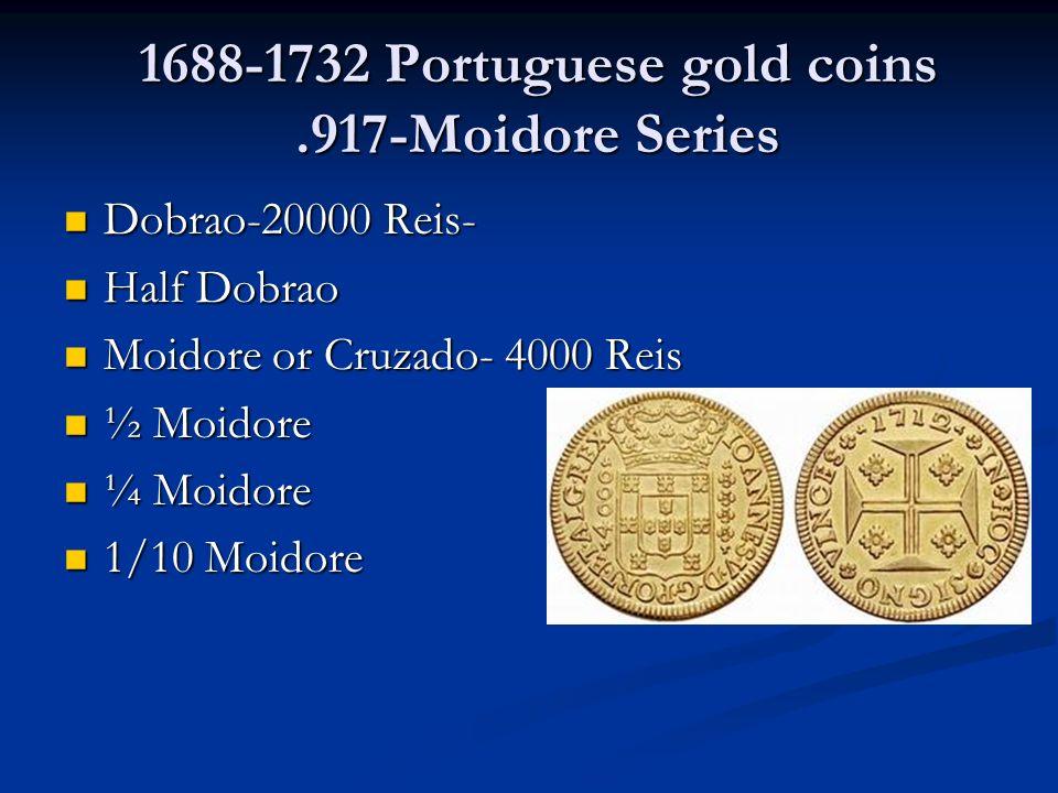 1688-1732 Portuguese gold coins.917-Moidore Series Dobrao-20000 Reis- Dobrao-20000 Reis- Half Dobrao Half Dobrao Moidore or Cruzado- 4000 Reis Moidore