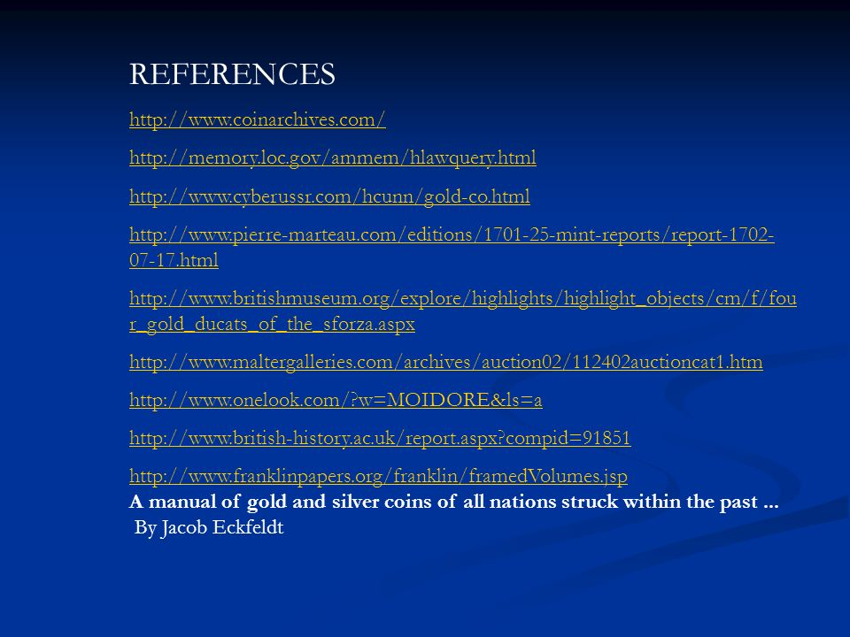 REFERENCES http://www.coinarchives.com/ http://memory.loc.gov/ammem/hlawquery.html http://www.cyberussr.com/hcunn/gold-co.html http://www.pierre-marte