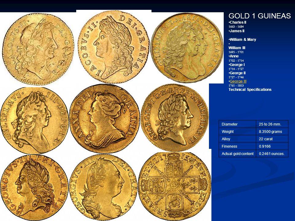 GOLD 1 GUINEAS Charles II 1663 - 1684 James II William & Mary William III 1695 - 1701 Anne 1702 - 1714 George I 1714 - 1727 George II 1727 - 1746 Geor