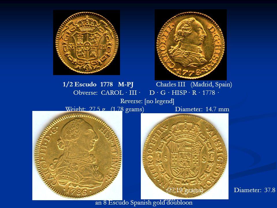 1/2 Escudo 1778 M-PJ Charles III (Madrid, Spain) Obverse: CAROL · III · D · G · HISP · R · 1778 · Reverse: [no legend] Weight: 27.5 g (1.78 grams) Dia