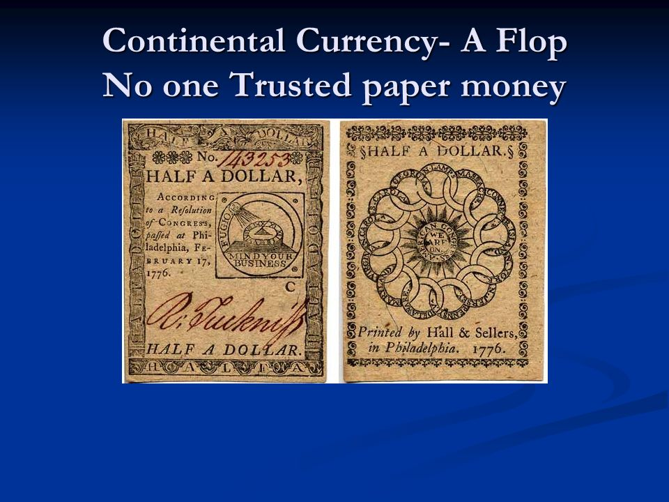 Continental Currency- A Flop No one Trusted paper money