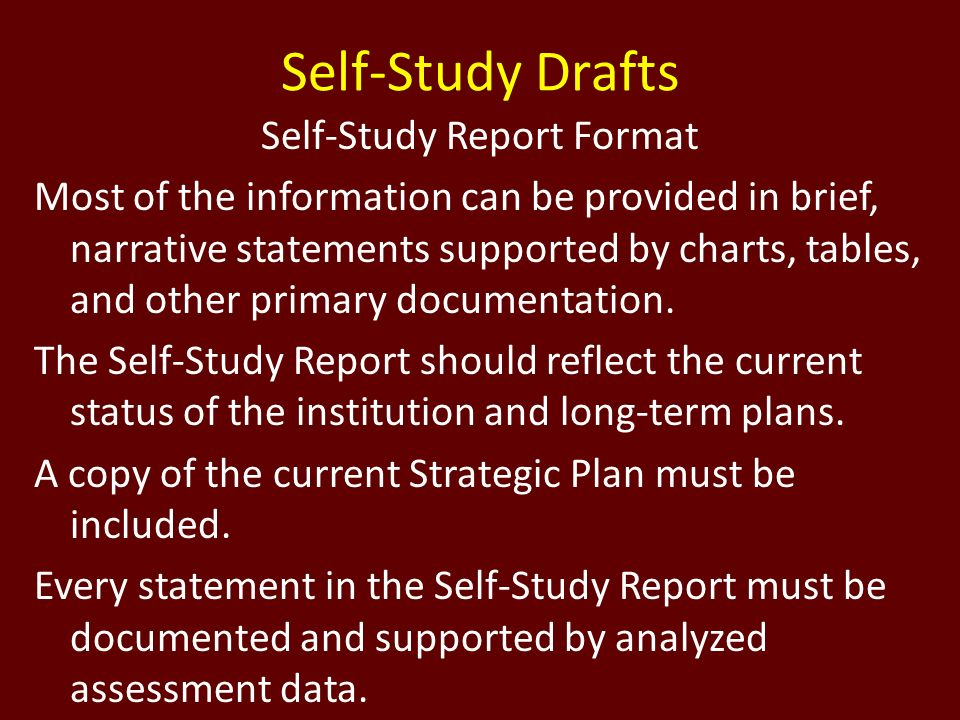 Self-Study Drafts Self-Study Report Format Most of the information can be provided in brief, narrative statements supported by charts, tables, and oth