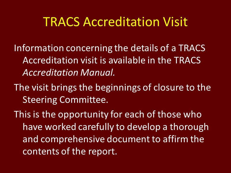 TRACS Accreditation Visit Information concerning the details of a TRACS Accreditation visit is available in the TRACS Accreditation Manual. The visit