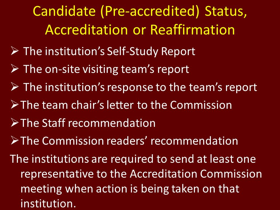 Candidate (Pre-accredited) Status, Accreditation or Reaffirmation The institutions Self-Study Report The on-site visiting teams report The institution