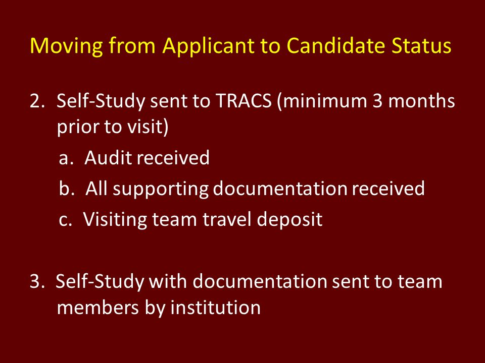 Moving from Applicant to Candidate Status 2.Self-Study sent to TRACS (minimum 3 months prior to visit) a. Audit received b. All supporting documentati