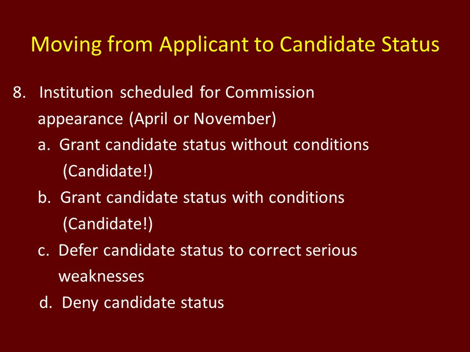 Moving from Applicant to Candidate Status 8.Institution scheduled for Commission appearance (April or November) a. Grant candidate status without cond