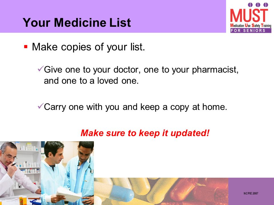 NCPIE 2007 Your Medicine List Make copies of your list.